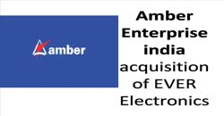 Amber Enterprise india acquisition of EVER Electronics