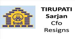 TIRUPATI Sarjan  Cfo Resigns