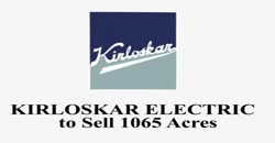 Kirloskar Electric to Sell 1065 Acres