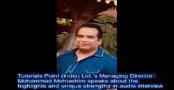 Tutorials Point (India) Ltd.'s Managing Director  Mohammad Mohtashim speaks about the highlights and unique strengths in audio interview